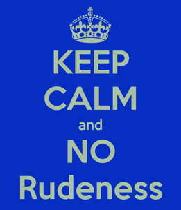 wpid-keep-calm-and-no-rudeness-1-2015-06-16-18-33.png